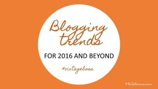 Blogging Trends for 2016 and beyond by Kate Beavis