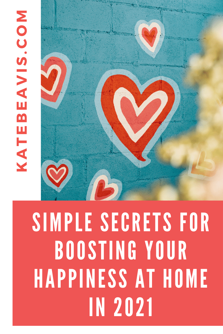 Simple Secrets For Boosting Your Happiness At Home in 2021
