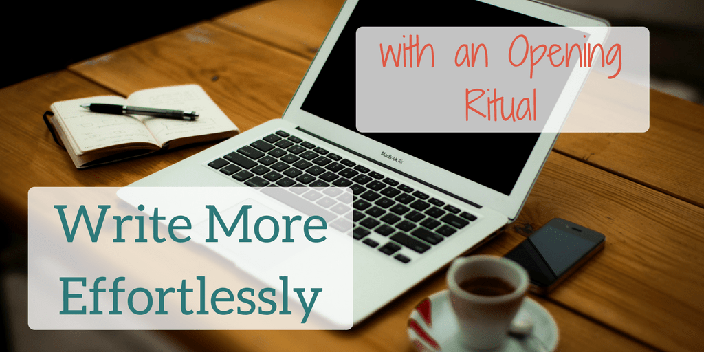 Write More Effortlessly with an Opening Ritual