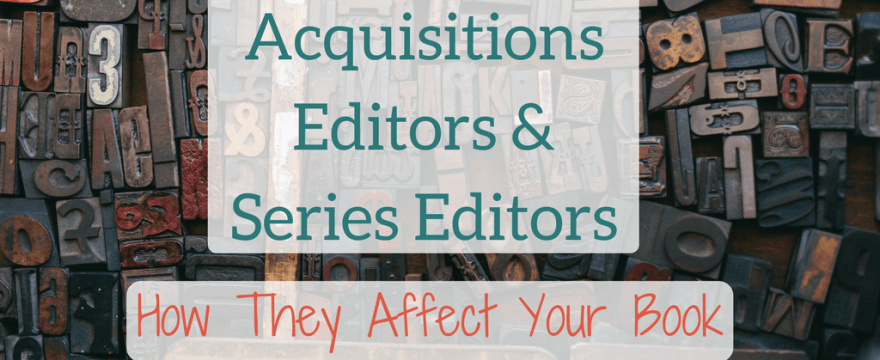 Acquisitions Editors vs Series Editors: Who they Are, What they Do, and How that Affects your Book