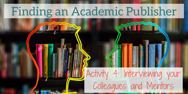 Finding a Publisher for your Academic Book, Activity 4_ Interviewing Colleagues and Mentors to Rank Your List of Target Presses