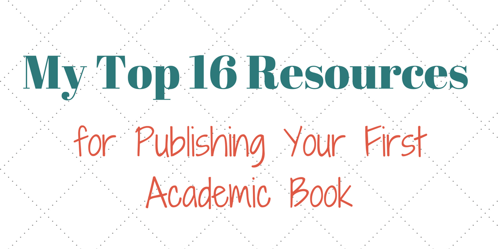 My Top 16 Recommended Resources for Writing Your First Academic Book
