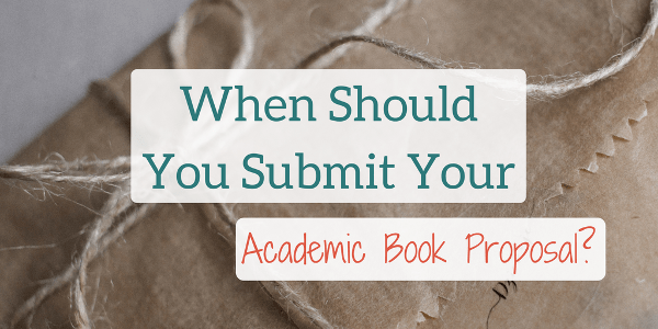 When To Submit Academic Book Proposals To University Presses