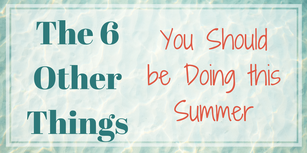 Faculty_ The 6 Other Things You should be doing this summer