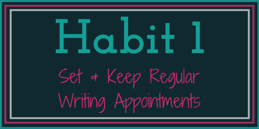7 Writing Habits for Scholars to Cultivate_ Habit 1 Set and Keep Regular Writing Appointments