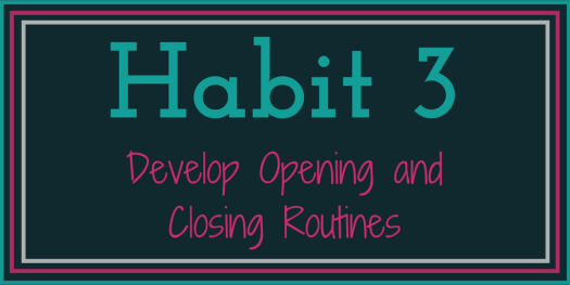 7 Writing Habits for Scholars to Cultivate_ Habit 3 Develop Opening and Closing Routines