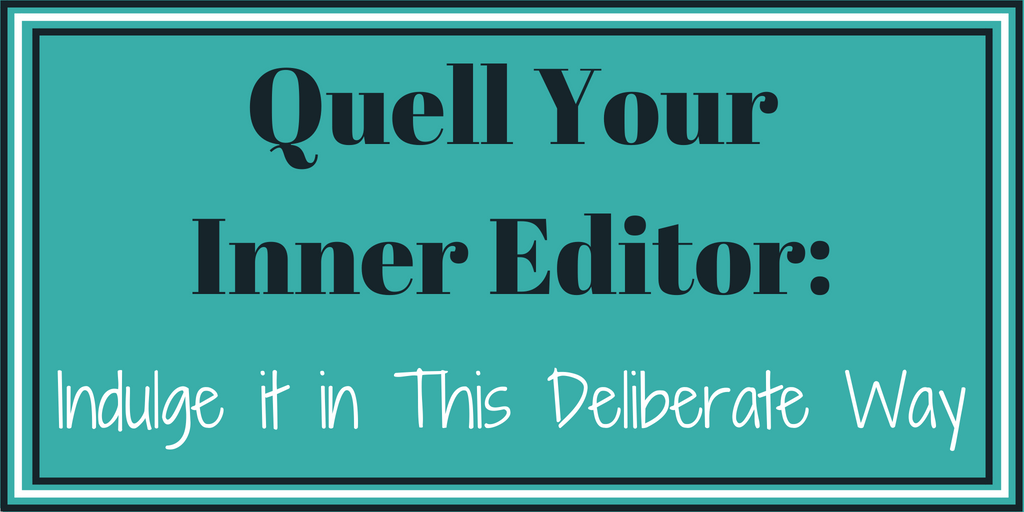 Quell Your Inner Editor_ Indulge it in This Deliberate Way
