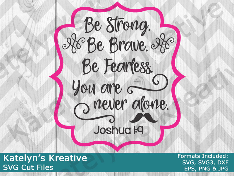 Be Strong Be Brave Be Fearless Svg Files