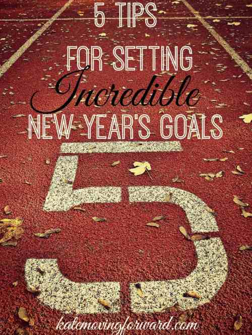 5 Tips for Setting Incredible New Year's Goals--use these tips to have your best year yet!