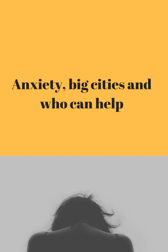 Anxiety Big Cities And Who Can Help