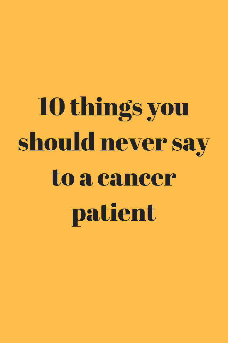 PLEASE DON'T SAY THIS TO A CANCER PATIENT – GUEST POST FROM SARA by Kate on Thin Ice