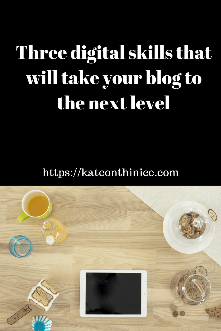 Three Digital Skills That Will Take Your Blog To The Next Level