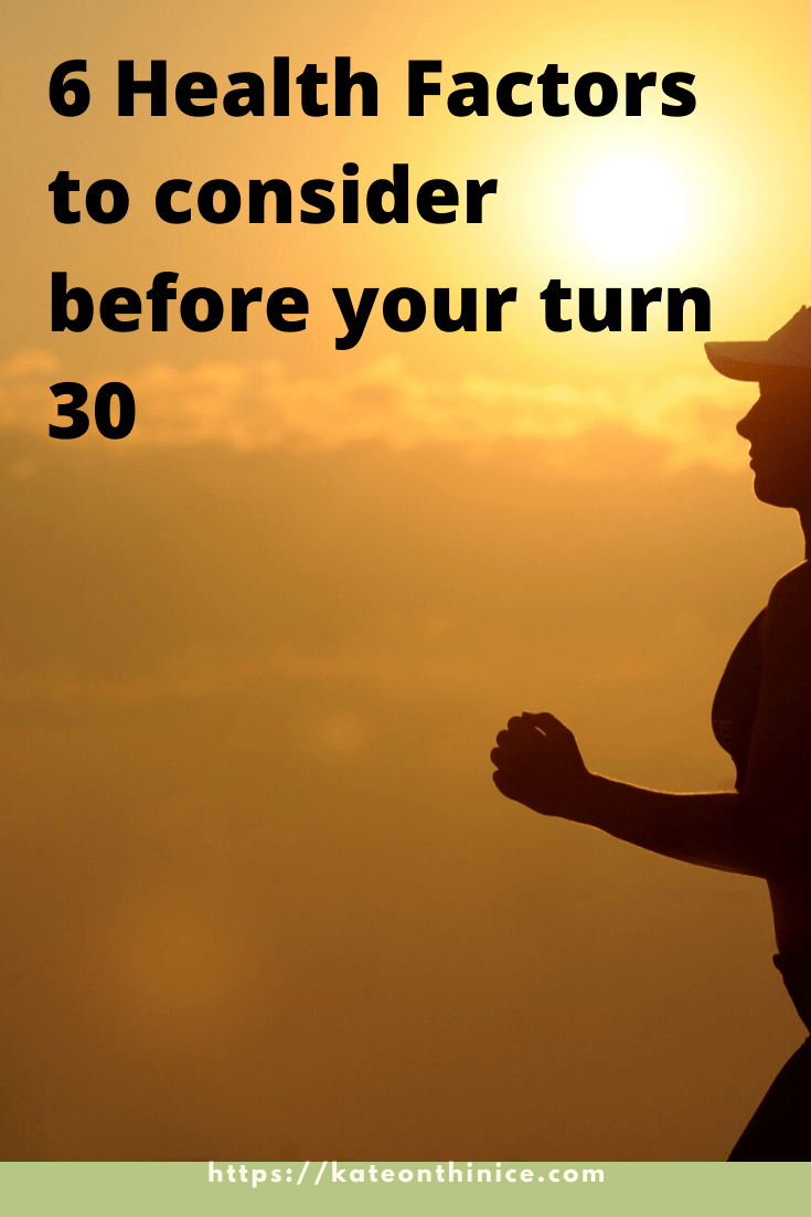 6 Health Factors To Consider Before You Turn 30