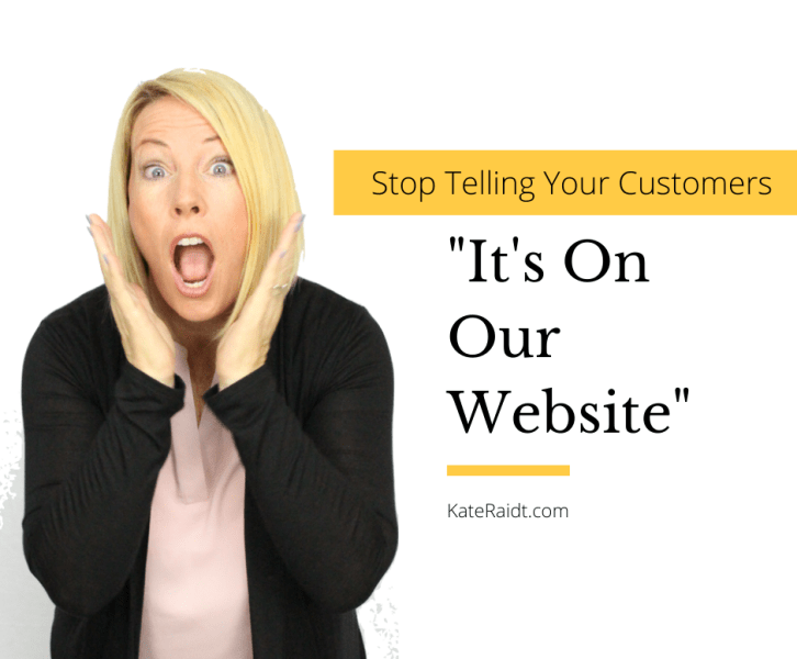 stop telling customers it's on our website