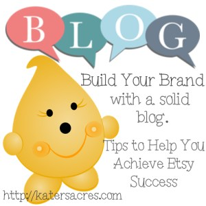 Build Your Brand with Your Blog - Tips to Achieve Etsy Success by KatersAcres