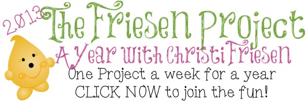 The 2013 Friesen Project - 52 Weeks of Christi Freisen Projects & Fun at https://katersacres.com