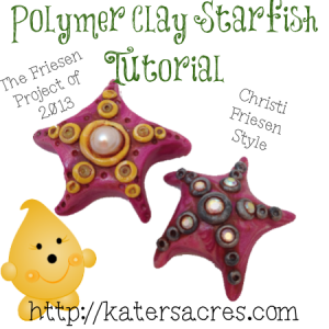 Polymer Clay Tutorial - The Friesen Project - Starfish Tutorial of 2013