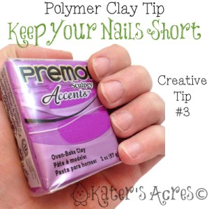Polymer Clay Creative Tip 3 - Keep Your Nails Short by KatersAcres