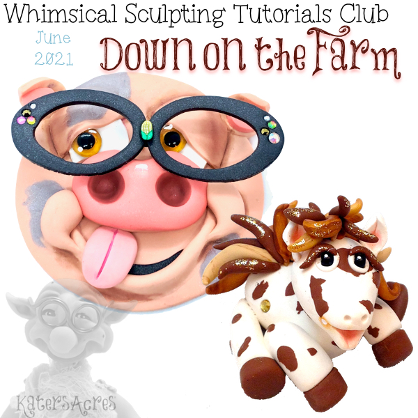 Down on the Farm Tutorials from the Whimsical Sculpting Tutorials Club | June 2021
