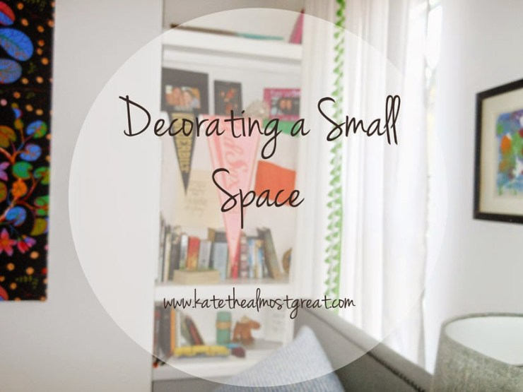 how to decorate a small space on a budget | Kate the (Almost) Great