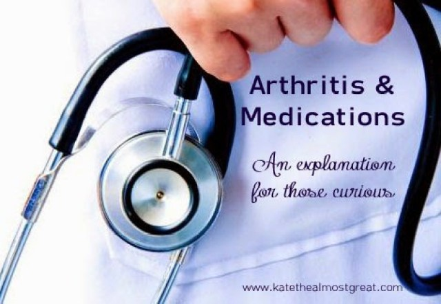 Arthritis medications - Kate the (Almost) Great