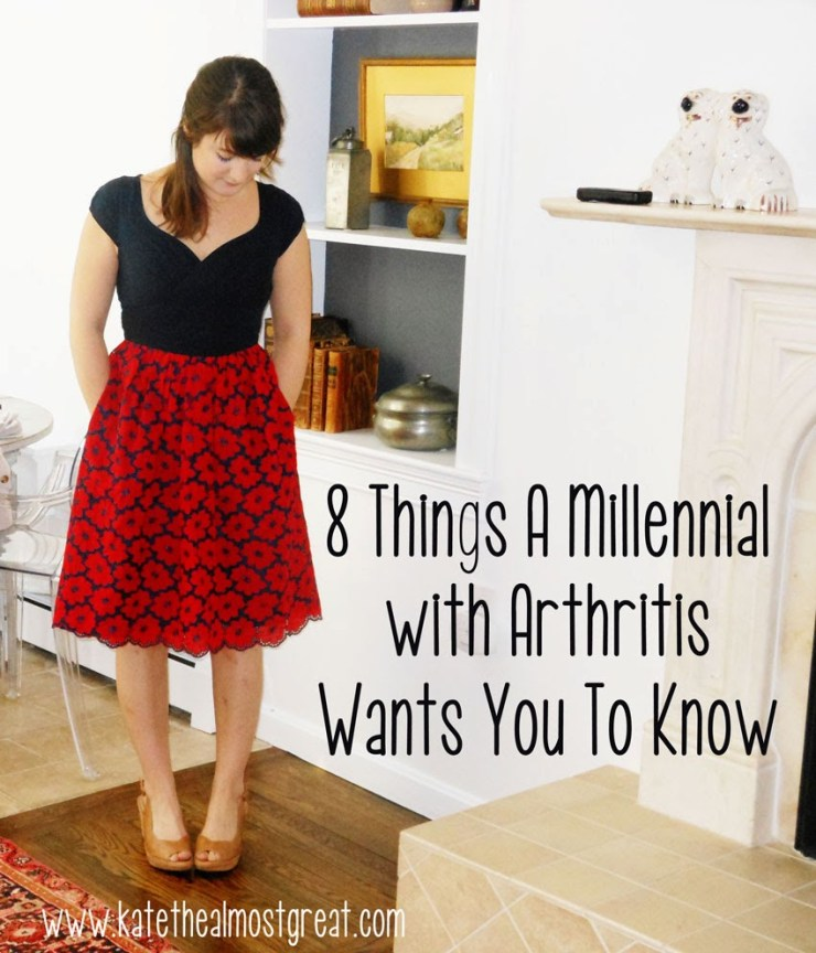 8 Things a Millennial with Arthritis Wants You To Know Kate the (Almost) Great