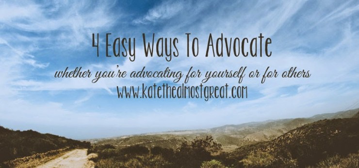 4 Easy Ways To Advocate - Kate the (Almost) Great