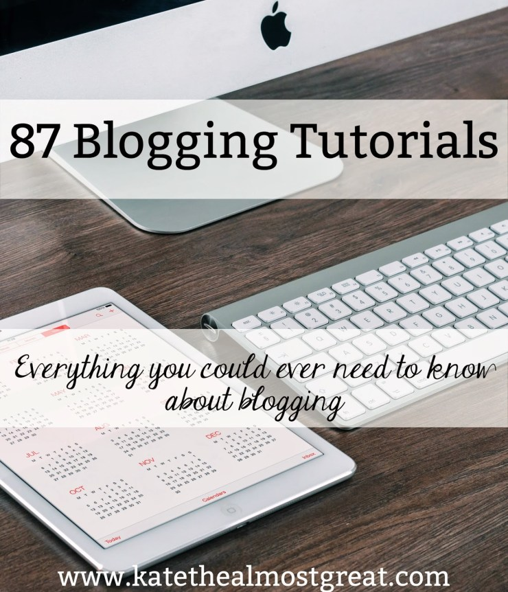 87 Blogging Tutorials - Kate the (Almost) Great