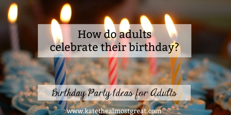 Birthday Party Ideas for Adults - Kate the (Almost) Great