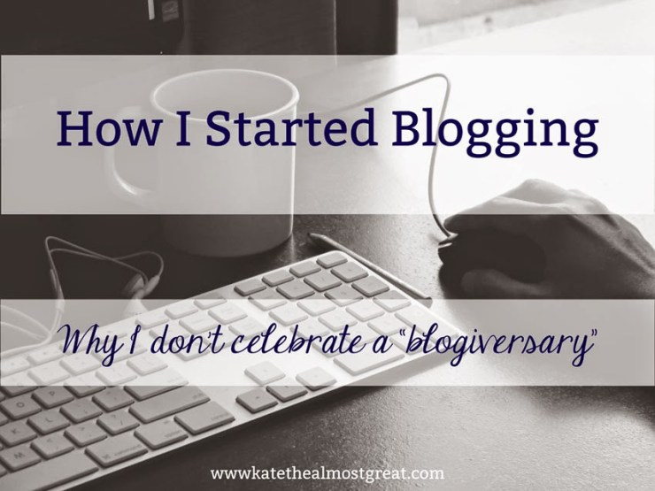 How I Started Blogging - Kate the (Almost) Great
