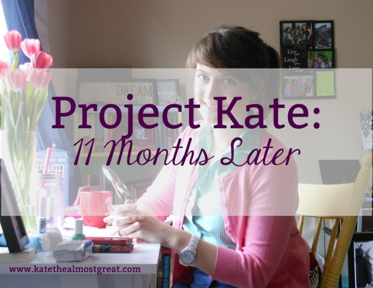 Project Kate: 11 Months Later