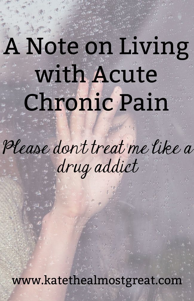 A Note on Living with Acute Chronic Pain - Kate the (Almost) Great