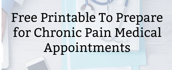 Free printable to prepare you for chronic pain medical appointments