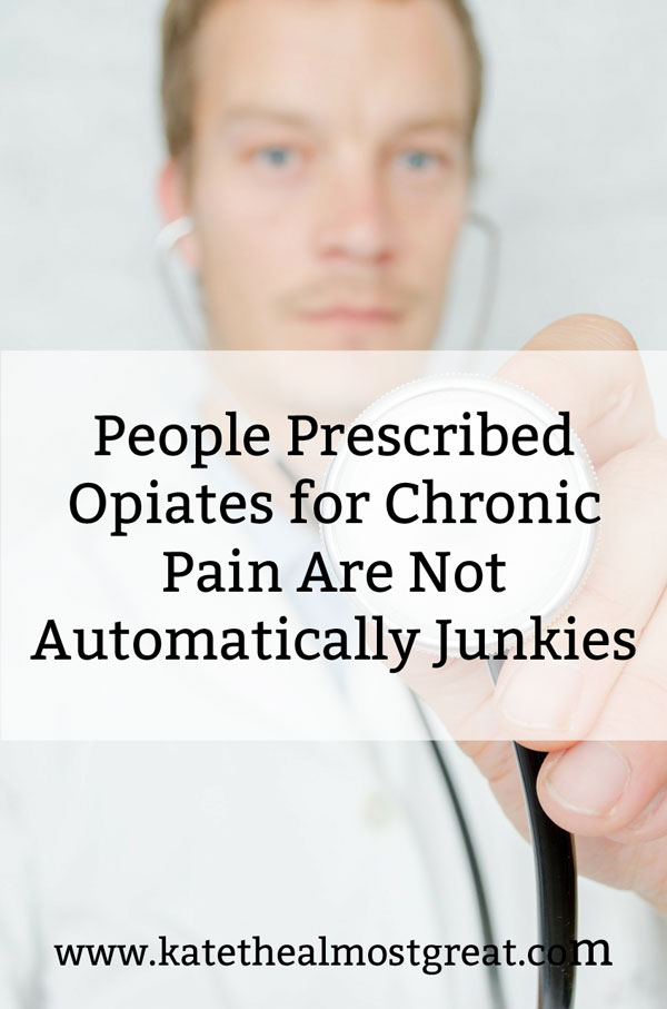 People Prescribed Opioids for Pain Aren't Automatically Junkies