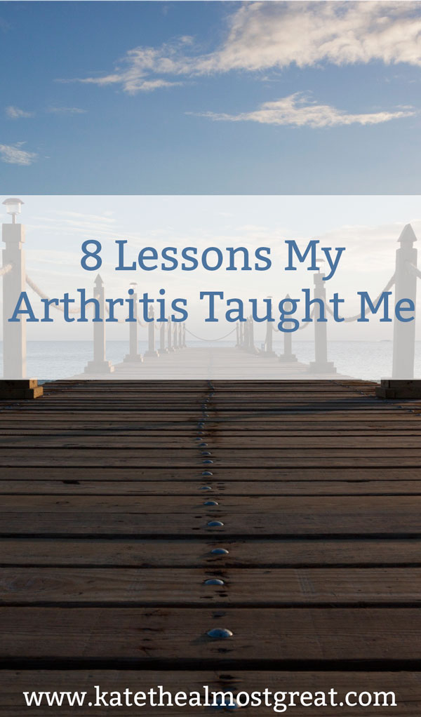 8 Lessons My Arthritis Taught Me