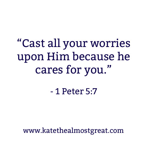 """Cast all your worries upon Him because h cares for you."" - 1 Peter 5:7 