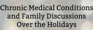 Chronic Medical Conditions and Family Discussions over the Holidays