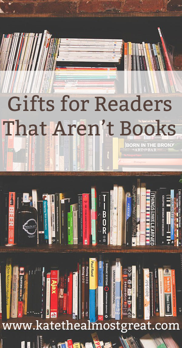 If you don't know what books someone has read, consider getting them something else! Here are a whole bunch of gifts for readers that AREN'T books!