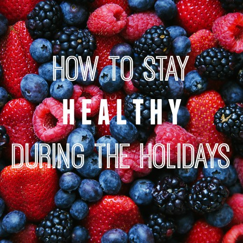 How To Stay Healthy During the Holidays