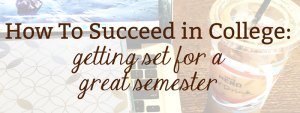 How To Succeed in College: Getting Set for a Great Semester
