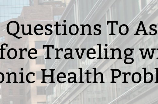 4 Questions To Ask Before Traveling with Chronic Health Problems