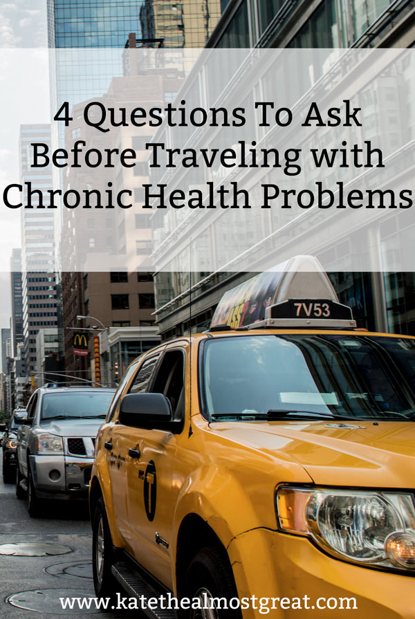 Whether you have a bad knee or you're physically disabled, traveling with chronic health problems can be tricky. Check out these 4 questions to ask yourself before you travel so you are as prepared as possible ahead of time.