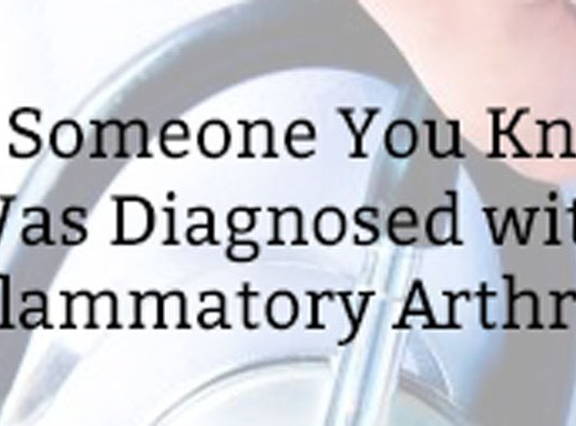 So Someone You Know Was Diagnosed with Inflammatory Arthritis