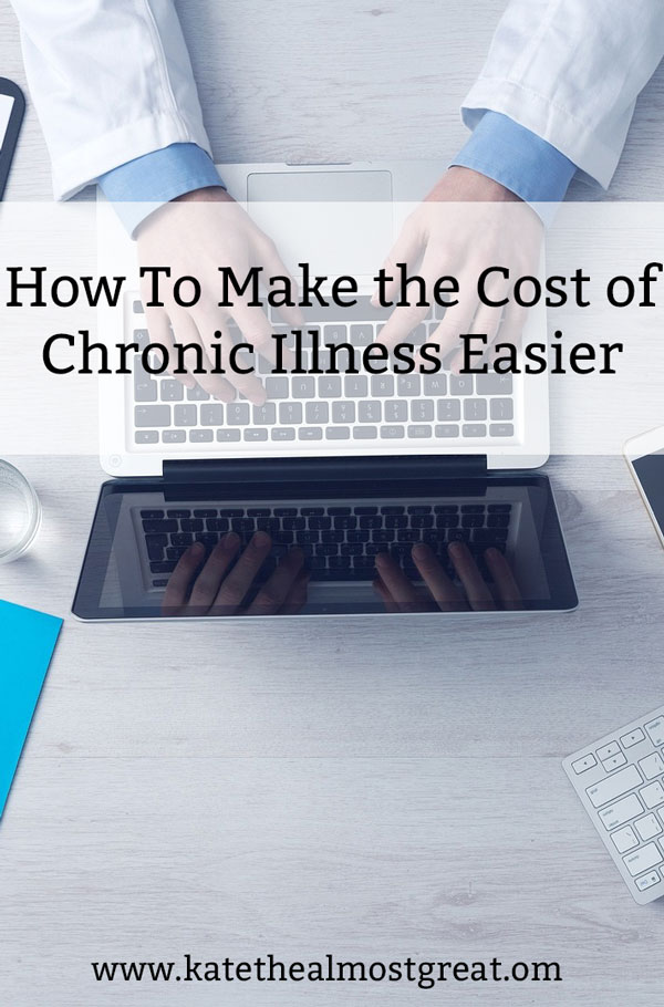 Being chronically ill can be expensive, so here are some things you can do to make it a little bit easier.
