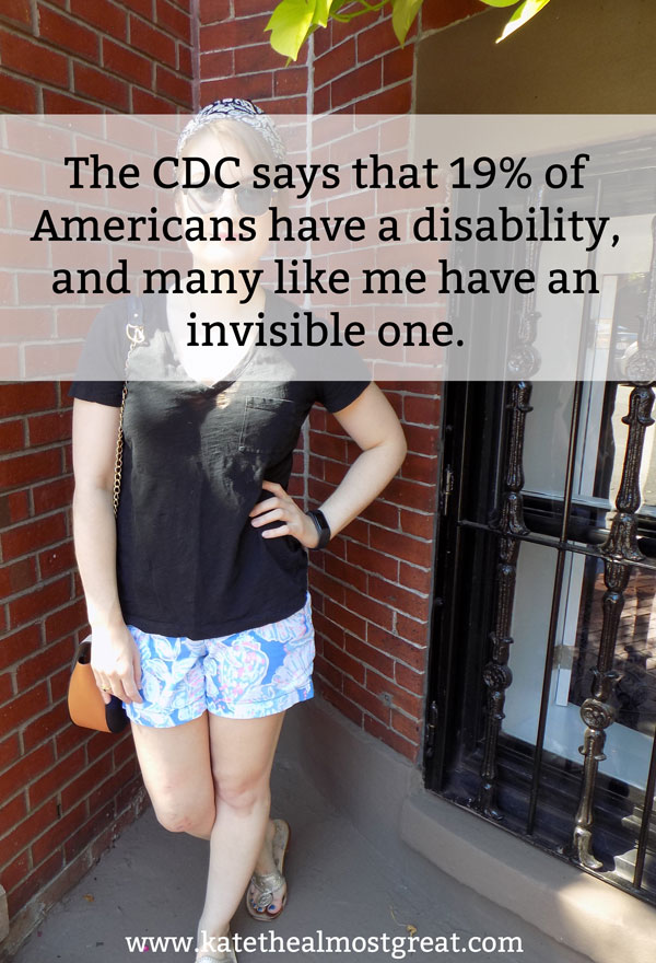 The CDC says that 19% of Americans have a disability, and at least have of them have a serious one. I'm one of those people, but I can look completely healthy. Just because someone looks healthy doesn't mean that they actually are.