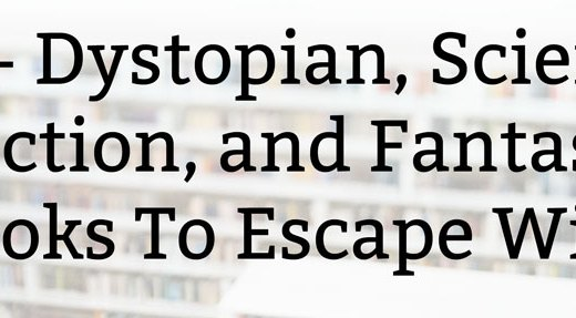 20+ Dystopian, Science Fiction, and Fantasy Books To Escape With