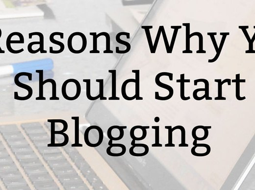 6 Reasons Why You Should Start Blogging
