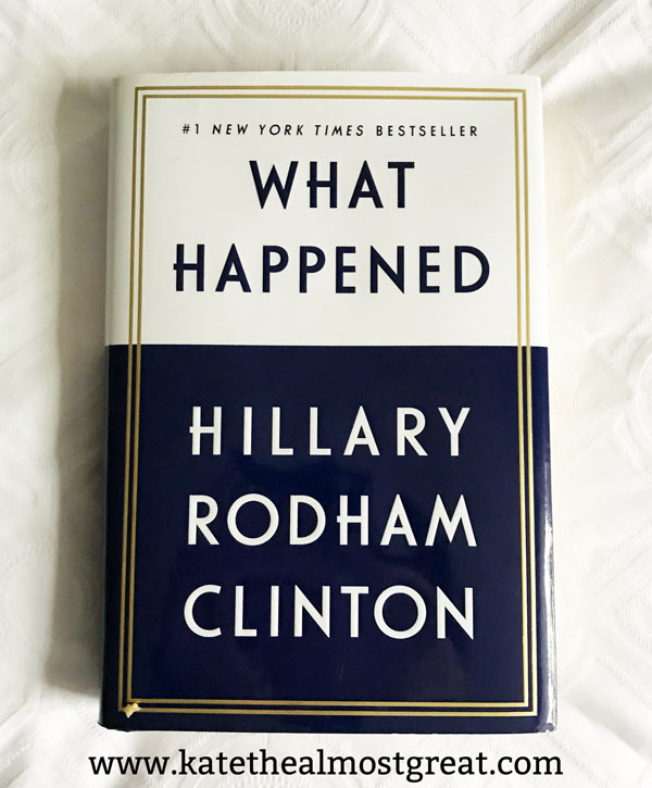What Happened by Hillary Clinton, What Happened, reviewing What Happened Hillary Clinton, Hillary Rodham Clinton, books to read, book recommendations