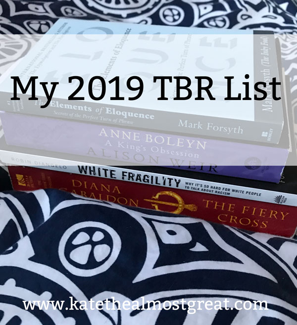 Looking for something new to read in 2019? Lifestyle blogger Kate the (Almost) Great shares what's on her TBR (or to-be-read) list.
