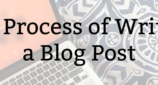 The Process of Writing a Blog Post
